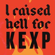 I Raised Hell for KEXP!